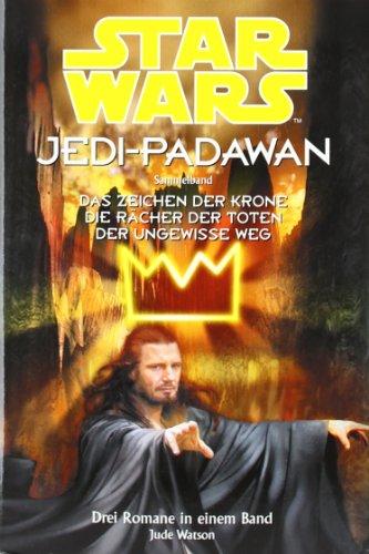 Star Wars. Jedi-Padawan. Sammelband 2 (Bd. 4 - 6): Das Zeichen der Krone / Die Rächer der Toten / Der ungewisse Weg