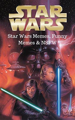 Star Wars: Dirty Star Wars Memes, Funny Memes & NSFW (Star Wars Memes 2) PDF