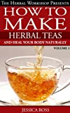 How to make herbal teas and heal your body naturally - herbal tea remedies