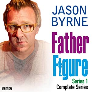 Father Figure: The Complete Series 1 | [Jason Byrne]