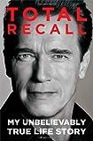 Arnold Schwarzenegger Total Recall: My Unbelievably True Life Story