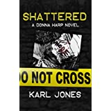 Shattered (Donna Harp Series) ~ Karl Jones