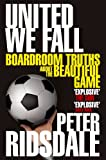 Peter Ridsdale United We Fall: Boardroom Truths About the Beautiful Game: 1