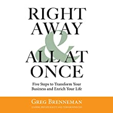 Right Away and All at Once: 5 Steps to Transform Your Business and Enrich Your Life Audiobook by Greg Brenneman Narrated by Greg Brenneman, Bill Thatcher