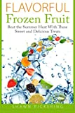 img - for Flavorful Frozen Fruit: Beat the Summer Heat With These Sweet and Delicious Treats book / textbook / text book