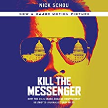 Kill the Messenger: How the CIA's Crack-Cocaine Controversy Destroyed Journalist Gary Webb (       UNABRIDGED) by Nick Schou Narrated by Charles Bowden