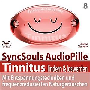 Tinnitus lindern & loswerden: Mit Entspannungstechniken und frequenzreduzierten Naturgeräuschen (SyncSouls Audiopille) Hörbuch