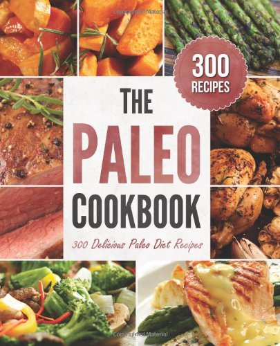 The Paleo Cookbook: 300 Delicious Paleo Diet Recipes