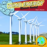 Wind Energy: Blown Away! (Powering Our World)