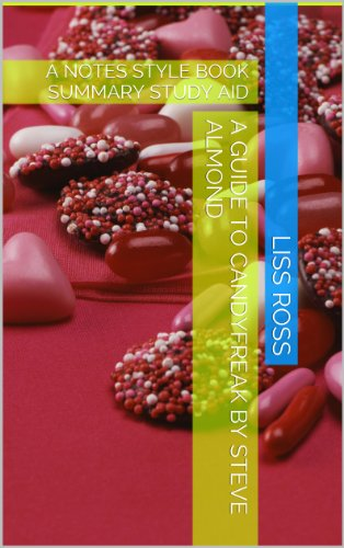 Liss Ross - A Guide to Candyfreak by Steve Almond: A NOTES STYLE BOOK SUMMARY STUDY AID