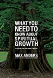 What You Need to Know About Spiritual Growth: 12 Lessons That Can Change Your Life (1401676138) by Anders, Max