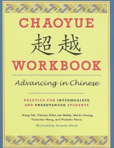Chaoyue Chaoyue Workbook: Advancing In Chinese: Practice For Intermediate And Preadvanced Students
