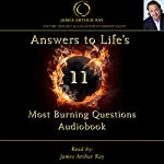 Answers to Life's 11 Most Burning Questions | James Arthur Ray