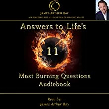 Answers to Life's 11 Most Burning Questions (       UNABRIDGED) by James Arthur Ray Narrated by James Arthur Ray