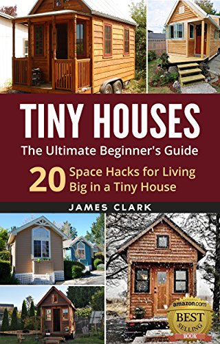Tiny Houses: The Ultimate Beginner's Guide! : 20 Space Hacks for Living Big in Your Tiny House (Tiny Homes, Small Home, Tiny House Plans, Tiny House Living) (Historic House Plans compare prices)