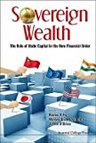 img - for Sovereign Wealth : The Role of State Capital in the New Financial Order (Hardcover)--by Renee A. Fry [2011 Edition] book / textbook / text book