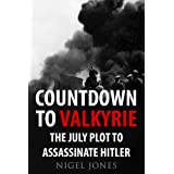 Countdown to Valkyrie: The July Plot to Assassinate Hitlerby Nigel  Jones