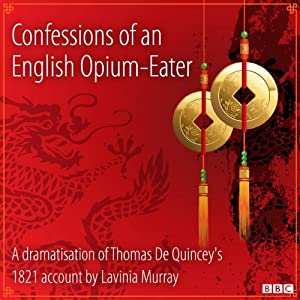 Confessions of an English Opium-Eater (Classic Serial) | [Thomas De Quincey, Lavinia Murray (dramatisation)]