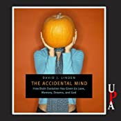 The Accidental Mind: How Brain Evolution Has Given Us Love, Memory, Dreams, and God | [David J. Linden]