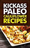 Kickass Paleo Cauliflower Recipes: Quick and Easy Gluten-Free, Low Fat and Low Carb Recipes