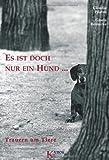 Es ist doch nur ein Hund ...: Trauer um Tiere