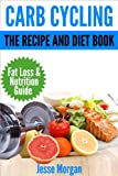 Carb Cycling: The Recipe and Diet Book: Fat Loss & Nutrition Guide
