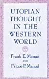 Utopian Thought in the Western World (Belknap Press) (0674931858) by Frank E. Manuel