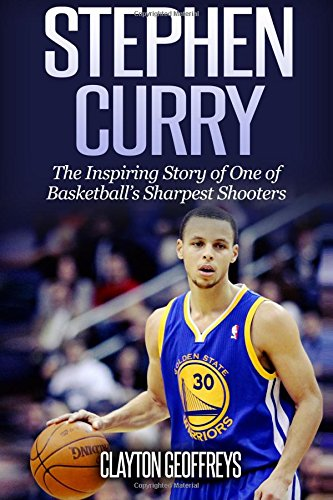 Stephen Curry: The Inspiring Story of One of Basketball's Sharpest Shooters, Geoffreys, Clayton