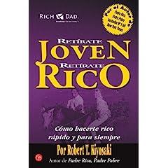 Robert Kiyosaki – Retírate joven, retírate rico. Cómo hacerte rico rápido y para siempre