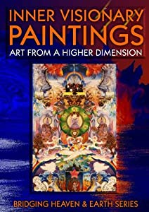Inner Visionary Paintings: Art from a Higher Dimension