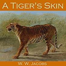 A Tiger's Skin (       UNABRIDGED) by W. W. Jacobs Narrated by Cathy Dobson