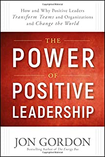 Book Cover: The Power of Positive Leadership: How and Why Positive Leaders Transform Teams and Organizations and Change the World