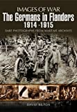 img - for Germans in Flanders 1914 - 1915, The (Images of War) book / textbook / text book