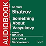 Something About Vasyukovy [Russian Edition] | Samuel Shatrov