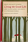 img - for Living the Good Life: How to Live Sanely and Simply In a Troubled World book / textbook / text book