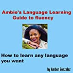 Ambie's Language Learning to Fluency: How to Learn Any Language You Want | Amber Gonzalez