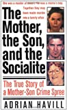 img - for The Mother, The Son, And The Socialite: The True Story Of A Mother-Son Crime Spree (St. Martin's True Crime Library) book / textbook / text book