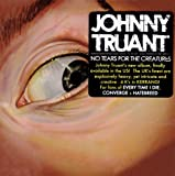 No Tears for the Creatures by Johnny Truant (2008-09-30)