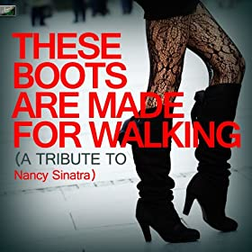 These Boots Are Made for Walking (A Tribute to Nancy Sinatra)
