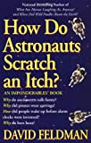 How astronauts scratch an itch (Imponderables Books) (0425159841) by Feldman, David