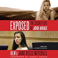 Exposed: The Secret Life of Jodi Arias (       UNABRIDGED) by Jane Velez-Mitchell Narrated by Elizabeth White