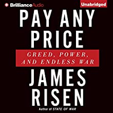 Pay Any Price: Greed, Power, and Endless War (       UNABRIDGED) by James Risen Narrated by Christopher Lane