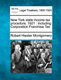 New York state income tax procedure, 1921: including Corporation Franchise Tax.