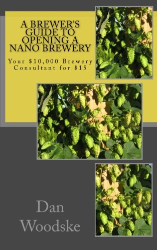 A Brewer's Guide to Opening a Nano Brewery: Your $10,000 Brewery Consultant for $15, Vol. 1