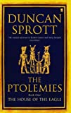 img - for The House of the Eagles (The Ptolemies quartet, Book 1) by Duncan Sprott (2005-03-03) book / textbook / text book