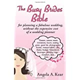 The Busy Brides Bible for Planning a Fabulous Wedding Without the Expensive Cost of a Wedding Planner ~ Angela A. Kear