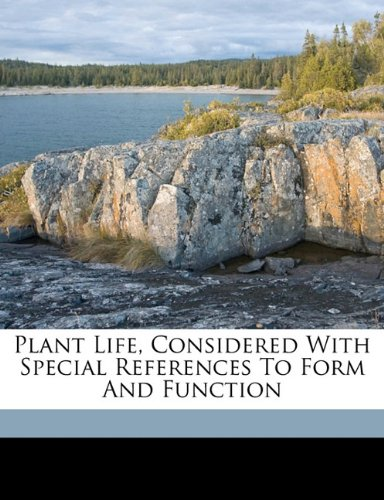 Plant life, considered with special references to form and function