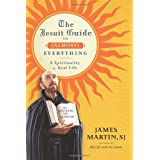 The Jesuit Guide to (Almost) Everything: A Spirituality for Real Life ~ James Martin