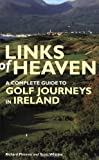 Links of Heaven: A Complete Guide to Golf Journeys in Ireland (1845132270) by Phinney, Richard