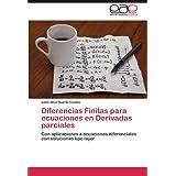 Diferencias Finitas Para Ecuaciones En Derivadas Parciales: Con aplicaciones a ecuaciones diferenciales con soluciones...